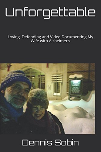 Unforgettable: Loving, Defending and Video Documenting My Wife with Alzheimers