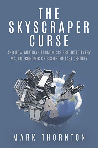 (The Skyscraper Curse: And How Austrian Economists Predicted Every Major Economic Crisis of the Last Century)