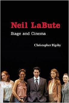 Neil LaBute: Stage and Cinema (Cambridge Studies in Modern Theatre)