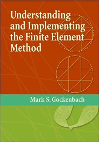 Understanding and Implementing the Finite Element Method: Mark S