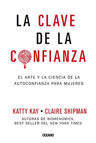 La clave de la confianza: El arte y la ciencia de la autoconfianza para mujeres (Para estar bien) (Spanish Edition)