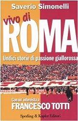 Vivo di Roma. Unidici storie di passione giallorossa. Con un'intervista a Francesco Totti
