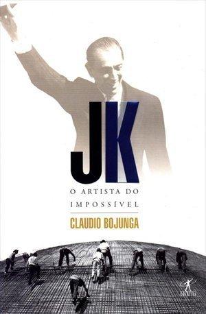 JK: O artista do impossi´vel (Portuguese Edition) - Bojunga, Cla´udio
