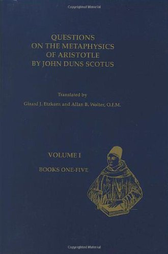 Questions on the Metaphysics of Aristotle by John Duns Scotus (Text Series, Number 19, Volume 1)