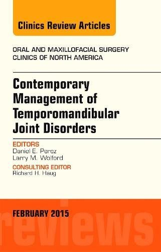 Contemporary Management of Temporomandibular Joint Disorders, An Issue of Oral and Maxillofacial Surgery Clinics of North America, 1e (The Clinics: Dentistry)