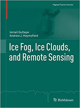 Ice Fog, Ice Clouds, and Remote Sensing (Pageoph Topical Volumes)