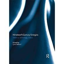 Nineteenth-Century Energies: Literature, Technology, Culture