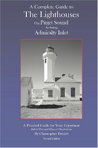 (A Complete Guide To The Lighthouses on Puget Sound Including Admiralty Inlet )