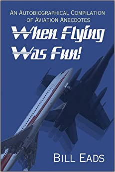 Book When Flying Was Fun!: An Autobiographical Compilation of Aviation Anecdotes