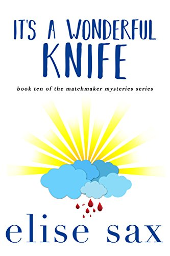 It's A Wonderful Knife (Matchmaker Mysteries Book 10) by [Sax, Elise]