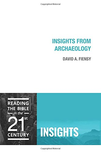 Insights from Archaeology (Reading the Bible in the Twenty-First Century: Insights)