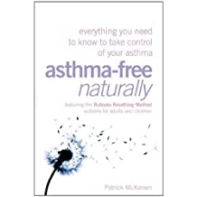 Asthma-Free Naturally: Everything You Need to Know About Taking Control of Your Asthma--Featuring the Buteyko Breathing Method Suitable for Adults and Children
