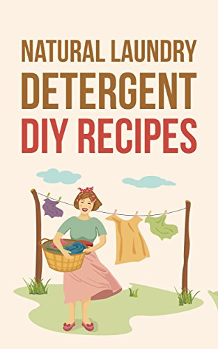 Natural Laundry Detergent DIY Recipes:  Make Your Own Healthier And Organic Laundry Detergent by [Jones, Mel]