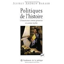 Politiques de l'histoire: Historicisme comme promesse et comme