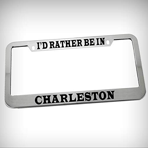 I'd Rather Be in Charleston Zinc Metal Tag Holder Car Auto Novelty License Plate Frame Decorative Border - Chrome \ Silver Color Sign for Home Garage Office Decor