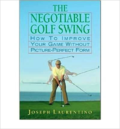 Book Negotiable Golf Swing How to Improve Your Game without Picture-Perfect Form by Laurentino, Joseph ( AUTHOR ) Mar-01-2008 Hardback
