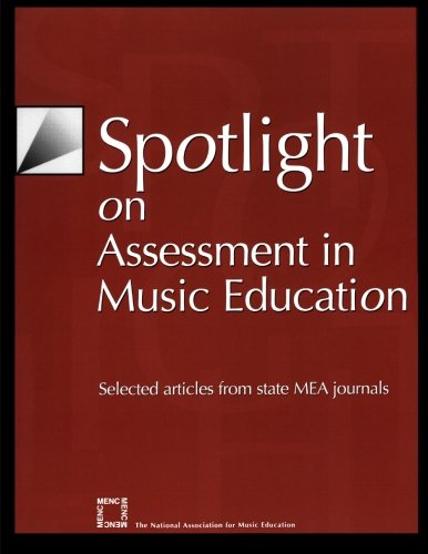 Spotlight on Assessment in Music Education: Selected Articles from State MEA Journals (Spotlight Series)