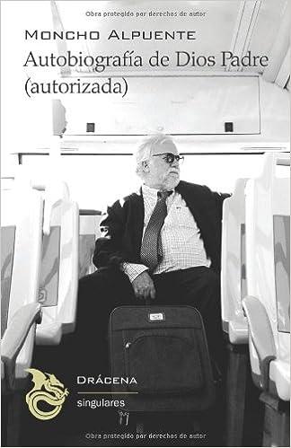 Autobiografía de Dios Padre (Autorizada) (Spanish Edition)