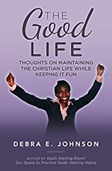 The Good Life: Thoughts on Maintaining the Christian Life while Keeping It Fun