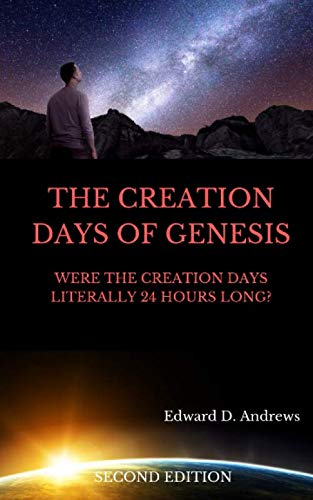 THE CREATION DAYS OF GENESIS: Were the Creation Days Literally 24 Hours -