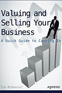 Valuing and Selling Your Business: A Quick Guide to Cashing In by Apress