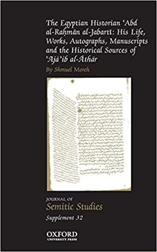 Book The Egyptian Historian 'Abd al-Rahman al-Jabarti: His Life, Works, Autographs, Manuscripts and the Historical Sources of 'Aja'ib al-Athar (Journal of Semitic Studies Supplement)