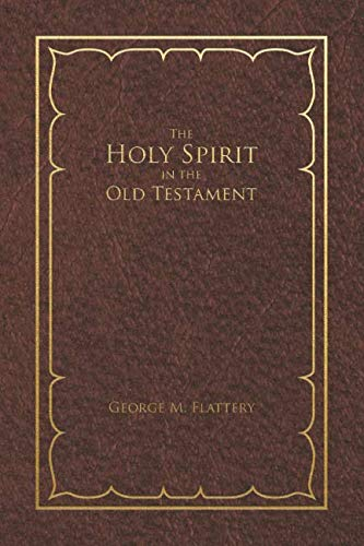 The Holy Spirit in the Old Testament (A Biblical Theology of the Holy Spirit)
