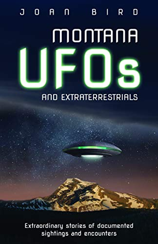Montana Bird - Montana UFOs and Extraterrestrials: Extraordinary Stories of Documented Sightings and Encounters