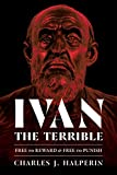 "Charles Halperin, ""Ivan the Terrible: Free to Reward and Free to Punish"" (U Pittsburgh Press, 2019)"
