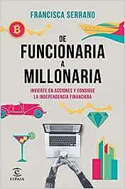 De funcionaria a millonaria: Invierte en acciones y consigue la independencia financiera (NO FICCIÓN)