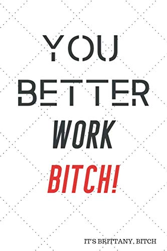 YOU BETTER WORK BITCH: Brittany Spears Quote Journal / Notebook / Diary / Greetings / ()
