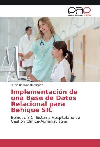 Implementación de una Base de Datos Relacional para Behique SIC: Behique SIC. Sistema Hospitalario de Gestión Clínica-Administrativa (Spanish Edition) ebook