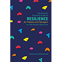 The Parents' Practical Guide to Resilience for Preteens and Teenagers on the Autism Spectrum (Parents Practical Guide to…