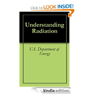 Understanding Radiation U.S. Department of Energy, D. Kvasnicka, U.S. Government and Science, and Technology Office of Nuclear Energy