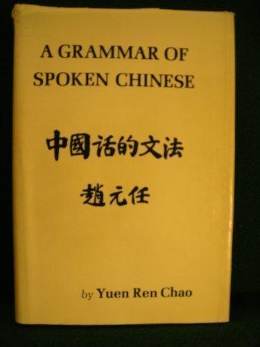 A Grammar of Spoken Chinese by Yuen Ren Chao (1968-06-01)