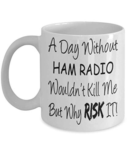 Funny Ham Radio Gifts 11oz Coffee Mug - A Day Without Wouldn't Kill Me - Best Inspirational Gifts and Sarcasm ak3504 ()