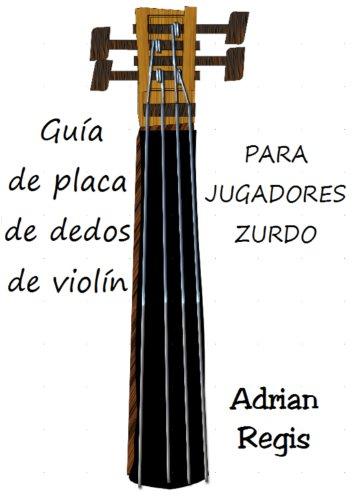 Descargar Libro Guia De Placa De Dedos De Violin Para Jugadores Zurdo Adrian Regis