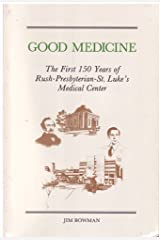 Good Medicine: The First 150 Years of Rush-Presbyterian-St. Luke's Medical Center Paperback