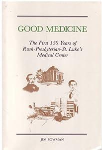 Good Medicine: The First 150 Years of Rush-Presbyterian-St. Luke's Medical Center