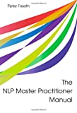 The NLP Master Practitioner Manual, Peter Freeth, 1908293217