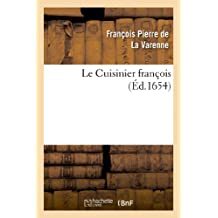 LE CUISINIER FRANCOIS ENSEIGNANT LA MANIERE DE BIEN APPRESTER ET ASSAISONNER