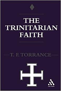 Trinitarian Faith: The Evangelical Theology of the Ancient Catholic Faith