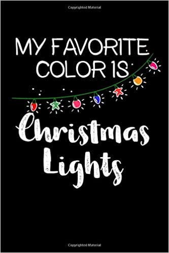 Amazoncom My Favorite Color Is Christmas Lights A Blank Lined 120