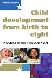 Child Development from birth to eight: A Journey through the early years. by Maria Robinson (2007-12-01)