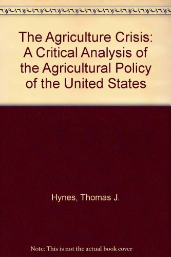 The Agriculture Crisis: A Critical Analysis of the Agricultural Policy of the United States (Contemporary issues series)