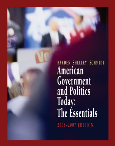 American Government and Politics Today: The Essentials 2006-2007 Edition (Available Titles CengageNOW)