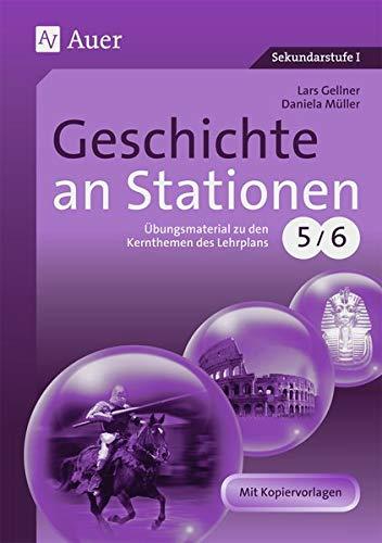 Geschichte an Stationen 5-6: Übungsmaterial zu den Kernthemen des Lehrplans, Klassen 5/6 (Stationentraining Sekundarstufe Geschichte)