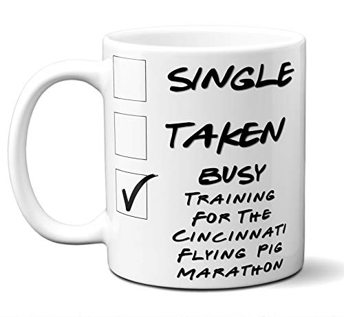 Funny Cincinnati Flying Pig Marathon Runners Mug. Single, Taken, Busy Training For Cup. Great Marathon Running Gift Men Women Birthday Christmas. 11 ounces.