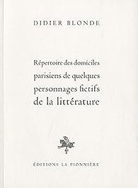 Répertoire des domiciles parisiens de quelques personnages fictifs de la littérature par Didier Blonde
