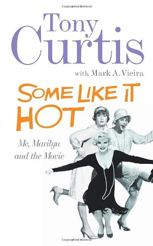 'SOME LIKE IT HOT: ME, MARILYN AND THE MOVIE: MY MEMORIES OF MARILYN MONROE AND THE MAKING OF THE CLASSIC MOVIE'